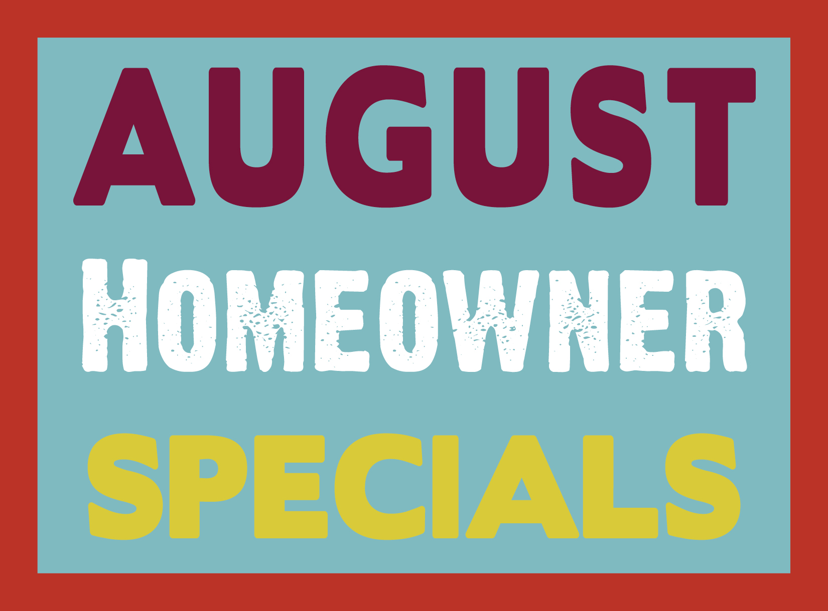 August Homeowner Specials